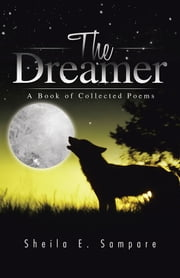 The Dreamer - A Book of Collected Poems ebook by Sheila E. Sampare