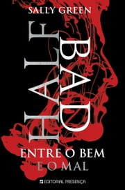 Half Bad - Entre o Bem e o Mal ebook by Sally Green