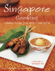 Singapore Cooking - Fabulous Recipes from Asia's Food Capital ebook by Terry Tan,Christopher Tan,Edmond Ho,David  Thompson