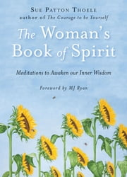 The Woman's Book of Spirit - Meditations to Awaken Our Inner Wisdom ebook by Sue Patton Thoele,M.J. Ryan