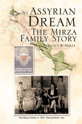 An Assyrian - Dream The Mirza Family Story ebook by Julius W. Mirza