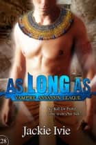 As Long As - Vampire Assassin League, #28 ebook by Jackie Ivie