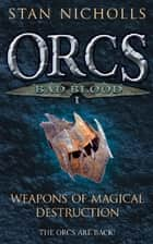 Orcs Bad Blood I - Weapons of Magical Destruction ebook by Stan Nicholls