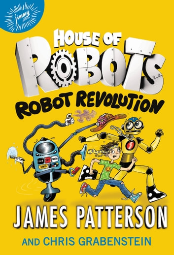 House of Robots: Robot Revolution ebook by James Patterson