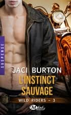 L'Instinct sauvage - Wild Riders, T3 ebook by Jaci Burton