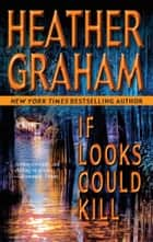 If Looks Could Kill (Mills & Boon M&B) ebook by Heather Graham Pozzessere