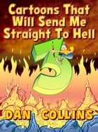 Cartoons That Will Send Me Straight To Hell 3 - The Third Coming ebook by Dan Collins