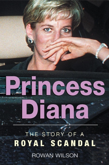 World Famous Royal Scandals: Princess Diana ebook by Rowan Wilson