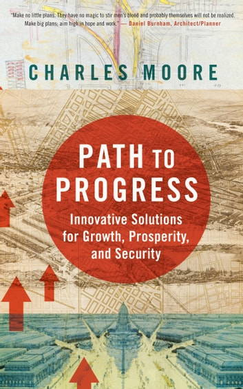 Path To Progress - Innovative Solutions for Growth, Prosperity, and Security ebook by Charles Moor