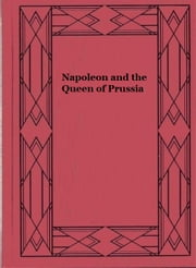 Napoleon and the Queen of Prussia ebook by L. Mühlbach