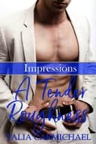A Tender Roughness - Impressions, #2 ebook by Talia Carmichael