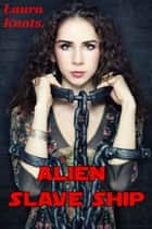 Alien Slave Ship ebook by Laura Knots