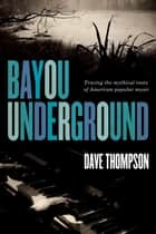 Bayou Underground ebook by Dave Thompson