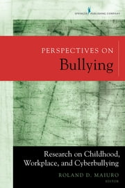 Perspectives on Bullying - Research on Childhood, Workplace, and Cyberbullying ebook by Dr. Roland Maiuro, PhD
