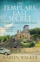 The Templars' Last Secret - Bruno, Chief of Police 10 ebook by Martin Walker