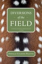 Diversions of the Field ebook by Donald Culross Peattie