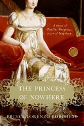 The Princess of Nowhere - A Novel ebook by Lorenzo Borghese