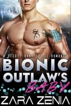 Bionic Outlaw's Baby - A Secret Baby Sci-Fi Romance ebook by Zara Zenia