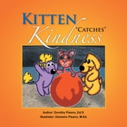 Kitten ''Catches'' Kindness ebook by Dorothy Pisano, Ed. D.