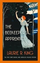 The Beekeeper's Apprentice - Introducing Mary Russell and Sherlock Holmes ebook by Laurie R. King