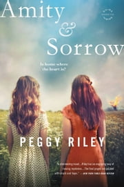 Amity & Sorrow - A Novel ebook by Peggy Riley