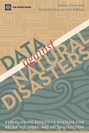 Data Against Disasters: Establishing Effective Systems for Relief, Recovery, and Reconstruction ebook by World Bank Publications