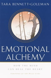 Emotional Alchemy - How the Mind Can Heal the Heart ebook by Tara Bennett-Goleman