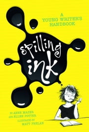 Spilling Ink: A Young Writer's Handbook ebook by Ellen Potter,Matt Phelan,Anne Mazer