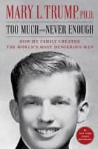 Too Much and Never Enough - How My Family Created the World's Most Dangerous Man eBook by Mary L. Trump, Ph.D.