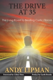 The Drive At 35 - The Long Road to Beating Cystic Fibrosis ebook by Lipman, Andy