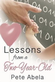 Lessons from a Two-Year-Old ebook by Pete Abela