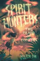 Spirit Hunters #2: The Island of Monsters ebook by Ellen Oh