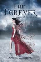 I Am Forever - Book Two in the What Kills Me series ebook by Wynne Channing