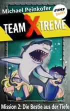 TEAM X-TREME - Mission 2: Die Bestie aus der Tiefe ebook by Michael Peinkofer
