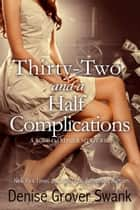 Thirty-Two and a Half Complications ebook by Denise Grover Swank