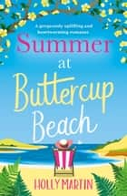 Summer at Buttercup Beach - A gorgeously uplifting and heartwarming romance ebook by Holly Martin