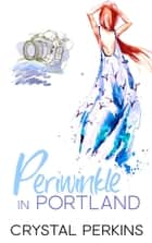 Periwinkle in Portland - The Maids, #1 ebook by Crystal Perkins