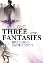 Three Fantasies - Tales from the Cosmere - Elantris, The Emperor's Soul, Warbreaker ebook by Brandon Sanderson