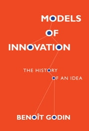 Models of Innovation - The History of an Idea ebook by Benoît Godin