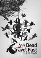 The Dead Travel Fast ebook by Nick Brown