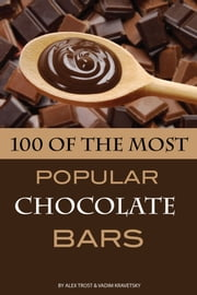 100 of the Most Popular Chocolate Bars ebook by Alex Trost/Vadim Kravetsky