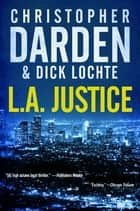 L.A. Justice ebook by Christopher Darden, Dick Lochte