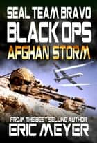 SEAL Team Bravo: Black Ops – Afghan Storm ebook by Eric Meyer