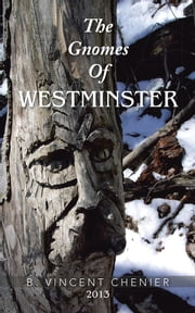 The Gnomes Of Westminster ebook by B. Vincent Chenier