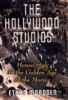 The Hollywood Studios ebook by Ethan Mordden