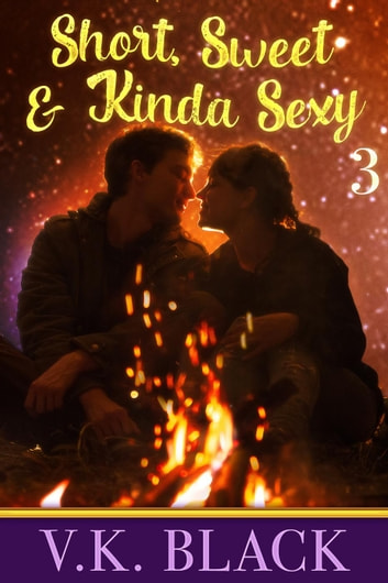 Short, Sweet and Kinda Sexy #3: Campfire Tales - Short, Sweet, and Kinda Sexy, #3 ebook by V.K. Black