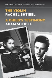 The Violin/A Child's Testimony ebook by Rachel Shtibel,Adam Shtibel