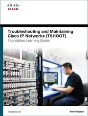 Troubleshooting and Maintaining Cisco IP Networks (TSHOOT) Foundation Learning Guide - (CCNP TSHOOT 300-135) ebook by Amir Ranjbar