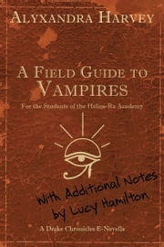 A Field Guide to Vampires: Annotated by Lucy Hamilton ebook by Alyxandra Harvey