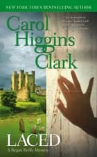Laced - A Regan Reilly Mystery ebook by Carol Higgins Clark